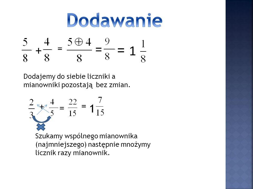 Dodawanie + = = = 1. Dodajemy do siebie liczniki a mianowniki pozostają bez zmian. + = = 1.