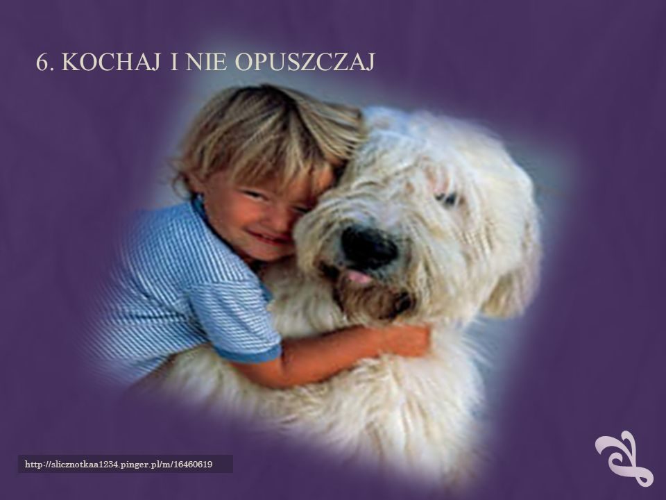 6. Kochaj i nie opuszczaj http://slicznotkaa1234.pinger.pl/m/16460619