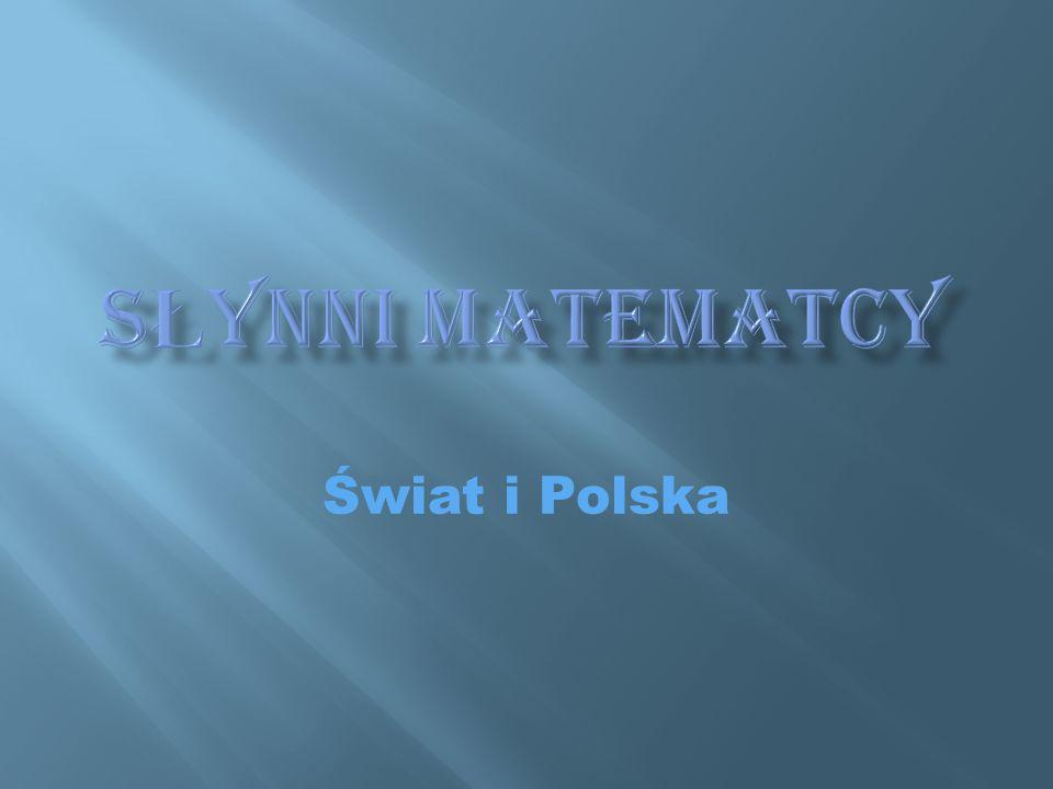 Słynni matematcy Świat i Polska