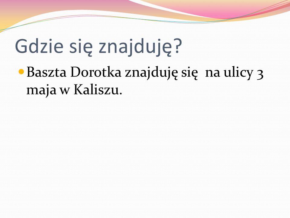 Gdzie się znajduję Baszta Dorotka znajduję się na ulicy 3 maja w Kaliszu.
