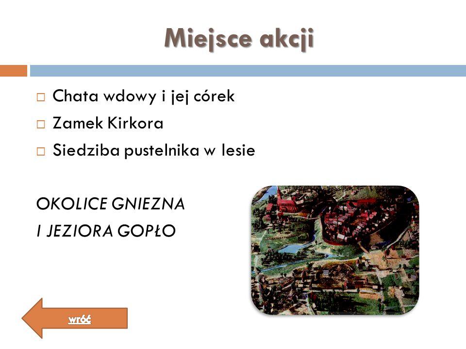 Miejsce akcji Chata wdowy i jej córek Zamek Kirkora