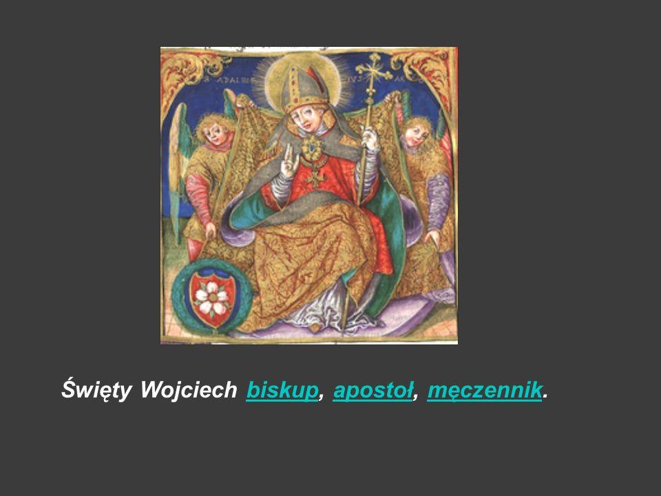 Święty Wojciech biskup, apostoł, męczennik.