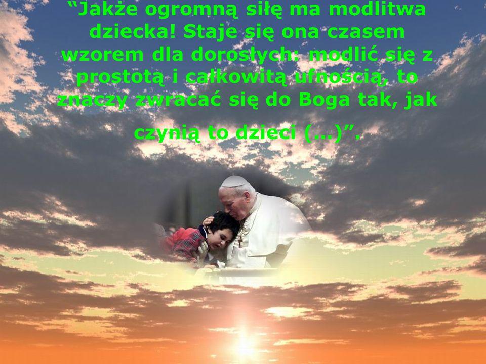 Jakże ogromną siłę ma modlitwa dziecka