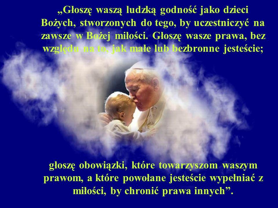 """""""Głoszę waszą ludzką godność jako dzieci Bożych, stworzonych do tego, by uczestniczyć na zawsze w Bożej miłości."""