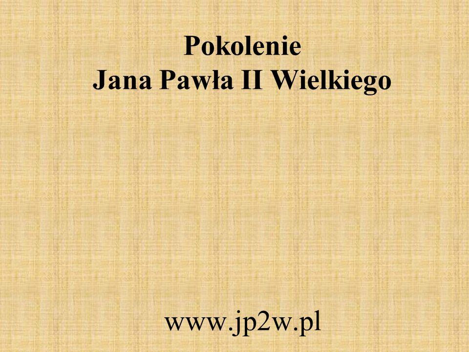 Pokolenie Jana Pawła II Wielkiego www.jp2w.pl