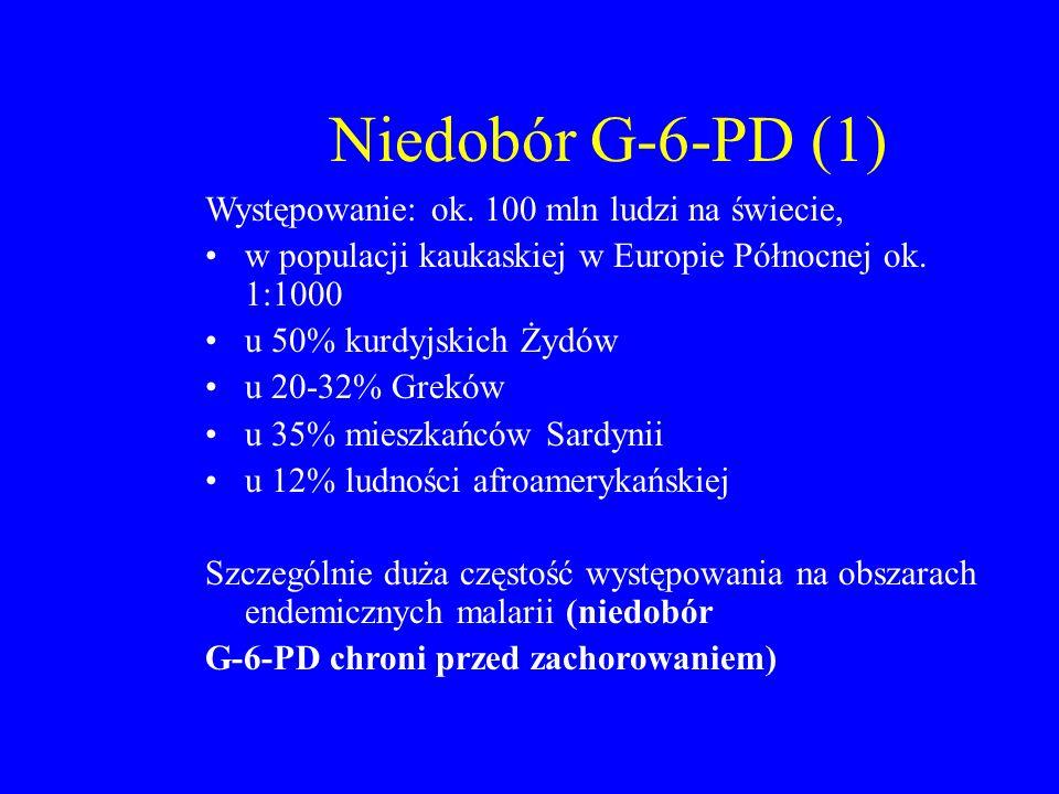 Niedobór G-6-PD (1) Występowanie: ok. 100 mln ludzi na świecie,