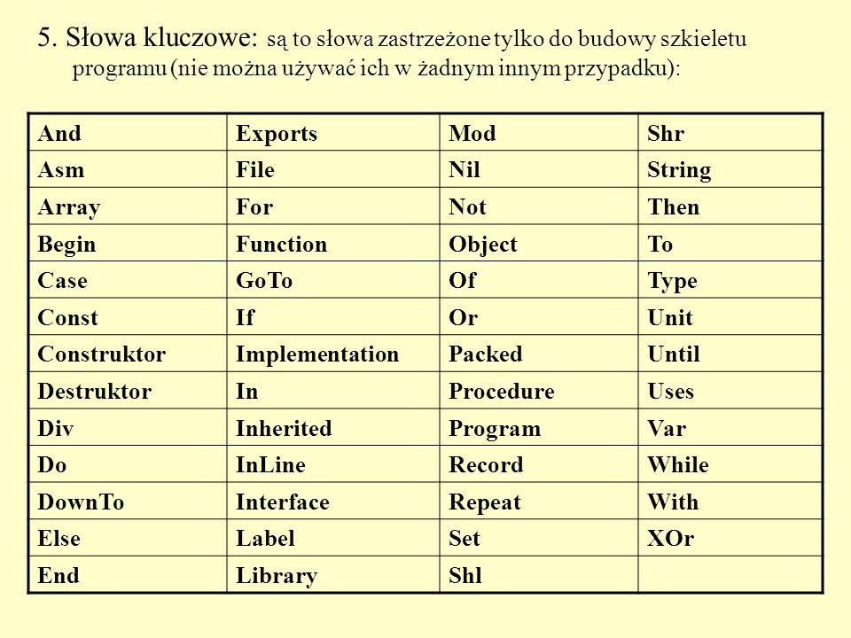 5. Słowa kluczowe: są to słowa zastrzeżone tylko do budowy szkieletu programu (nie można używać ich w żadnym innym przypadku):