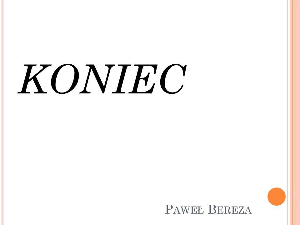 KONIEC Paweł Bereza