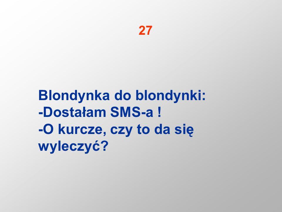 Blondynka do blondynki: -Dostałam SMS-a !