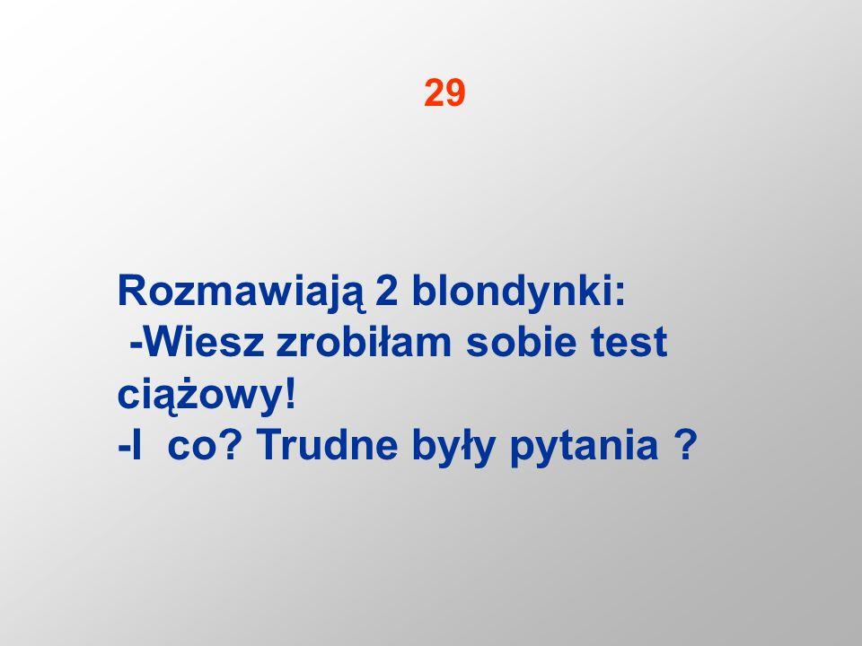 Rozmawiają 2 blondynki: -Wiesz zrobiłam sobie test ciążowy!
