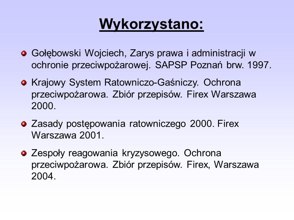 Wykorzystano: Gołębowski Wojciech, Zarys prawa i administracji w ochronie przeciwpożarowej. SAPSP Poznań brw. 1997.