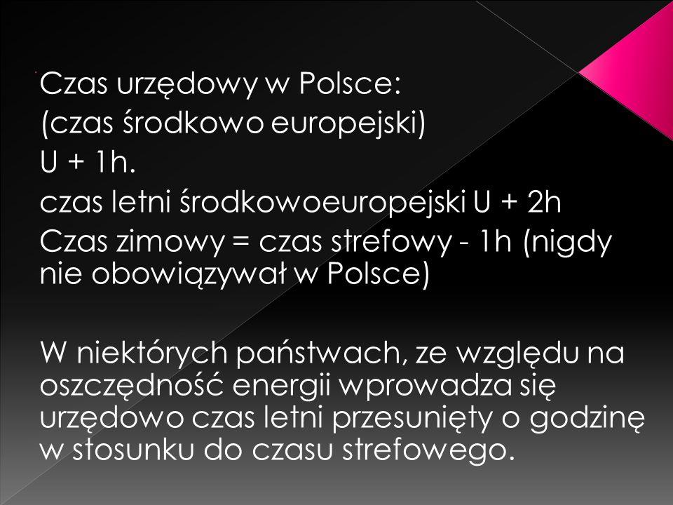 Czas urzędowy w Polsce: (czas środkowo europejski) U + 1h.