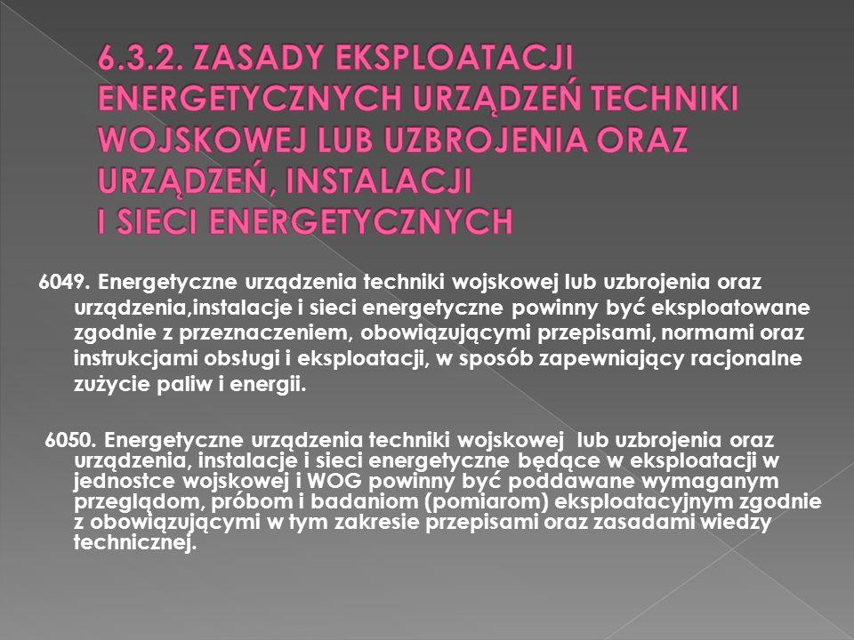 6.3.2. ZASADY EKSPLOATACJI ENERGETYCZNYCH URZĄDZEŃ TECHNIKI WOJSKOWEJ LUB UZBROJENIA ORAZ URZĄDZEŃ, INSTALACJI I SIECI ENERGETYCZNYCH
