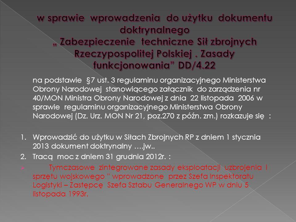 """w sprawie wprowadzenia do użytku dokumentu doktrynalnego """" Zabezpieczenie techniczne Sił zbrojnych Rzeczypospolitej Polskiej . Zasady funkcjonowania DD/4.22"""