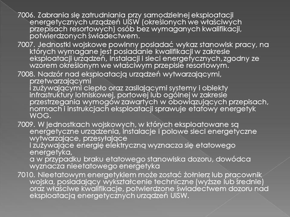7006. Zabrania się zatrudniania przy samodzielnej eksploatacji energetycznych urządzeń UiSW (określonych we właściwych przepisach resortowych) osób bez wymaganych kwalifikacji, potwierdzonych świadectwem.