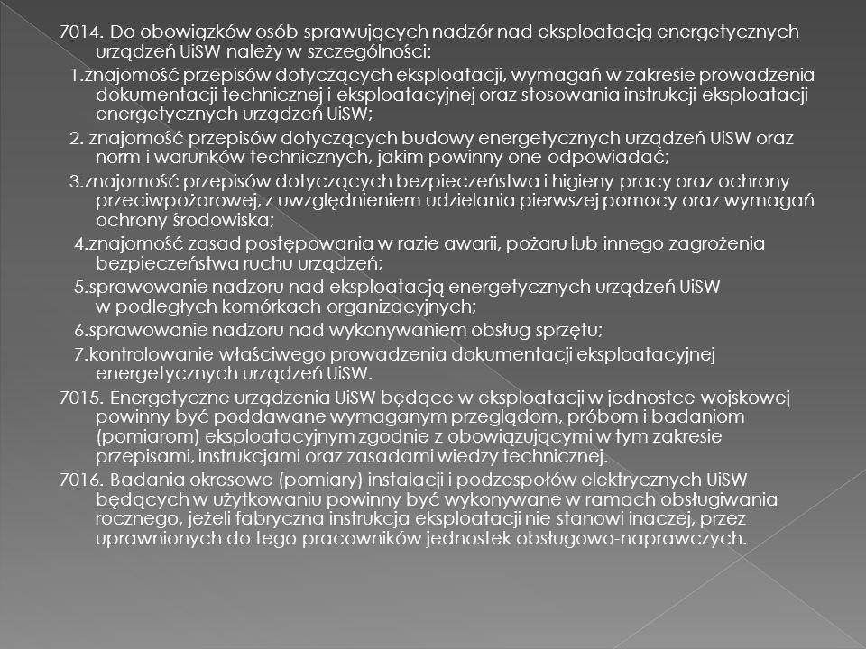 7014. Do obowiązków osób sprawujących nadzór nad eksploatacją energetycznych urządzeń UiSW należy w szczególności: