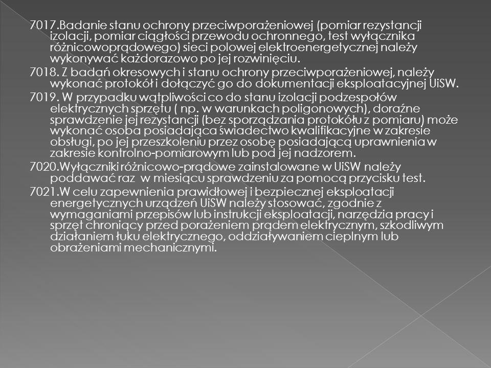 7017.Badanie stanu ochrony przeciwporażeniowej (pomiar rezystancji izolacji, pomiar ciągłości przewodu ochronnego, test wyłącznika różnicowoprądowego) sieci polowej elektroenergetycznej należy wykonywać każdorazowo po jej rozwinięciu.