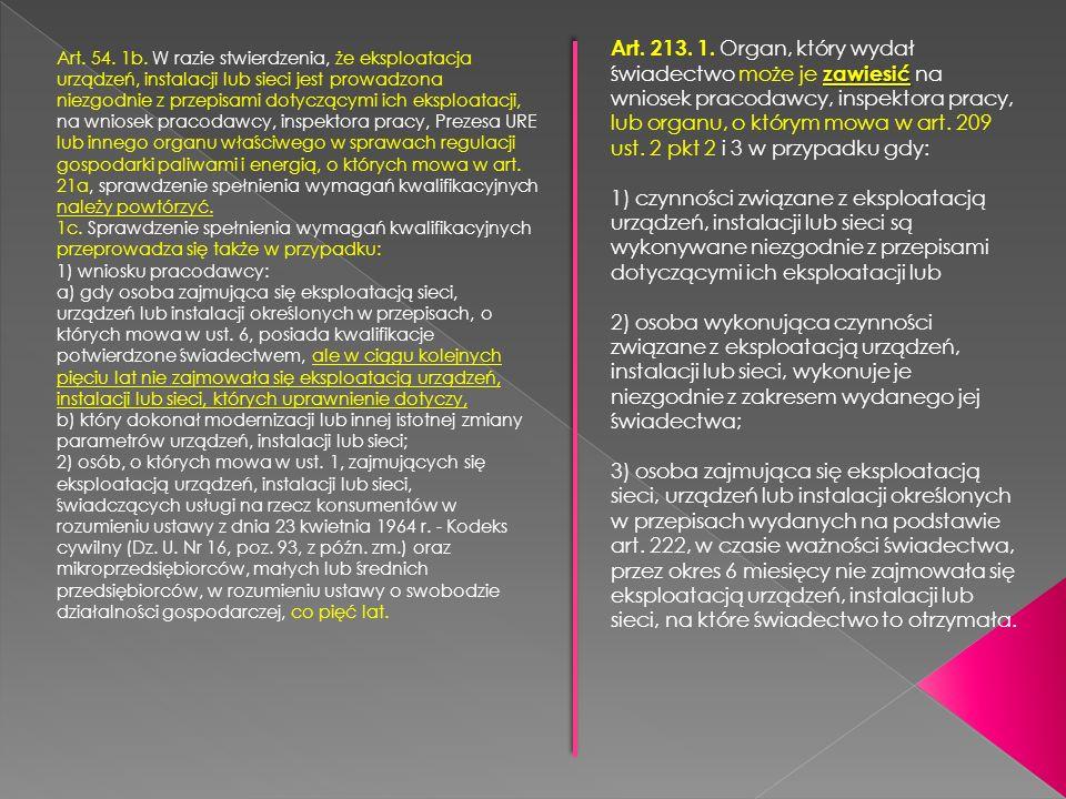Art. 213. 1. Organ, który wydał świadectwo może je zawiesić na wniosek pracodawcy, inspektora pracy, lub organu, o którym mowa w art. 209 ust. 2 pkt 2 i 3 w przypadku gdy: