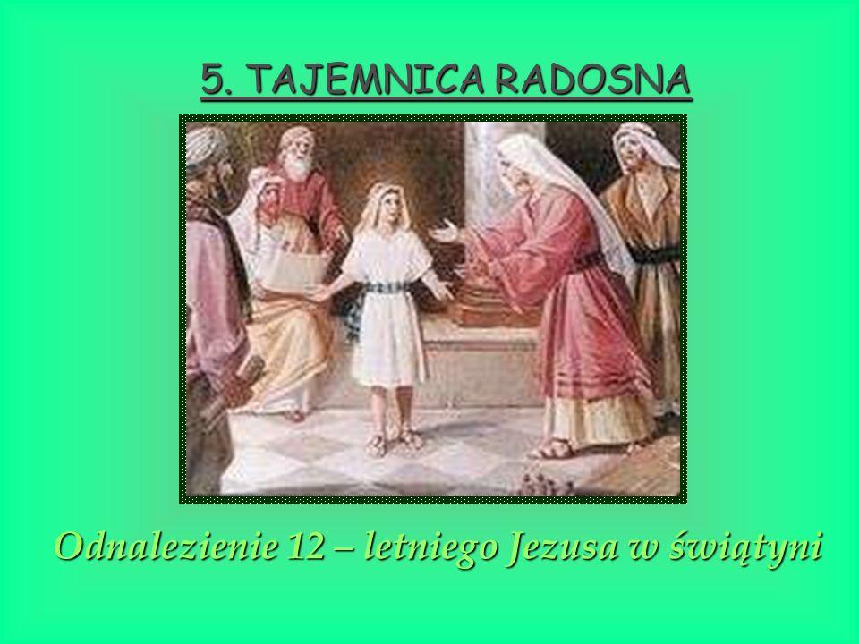 5. TAJEMNICA RADOSNA Odnalezienie 12 – letniego Jezusa w świątyni