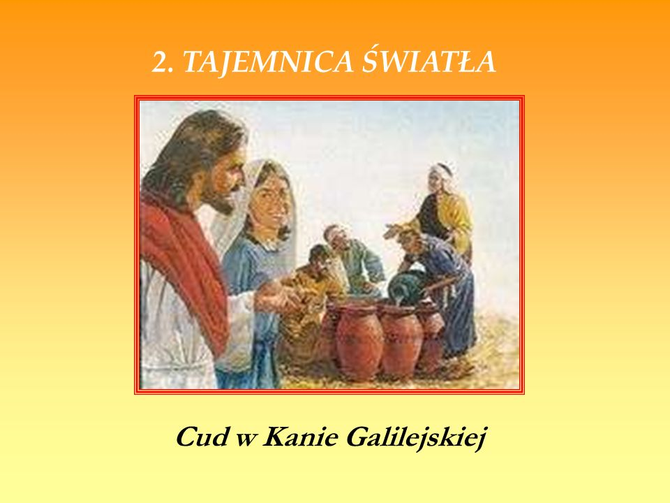 2. TAJEMNICA ŚWIATŁA Cud w Kanie Galilejskiej