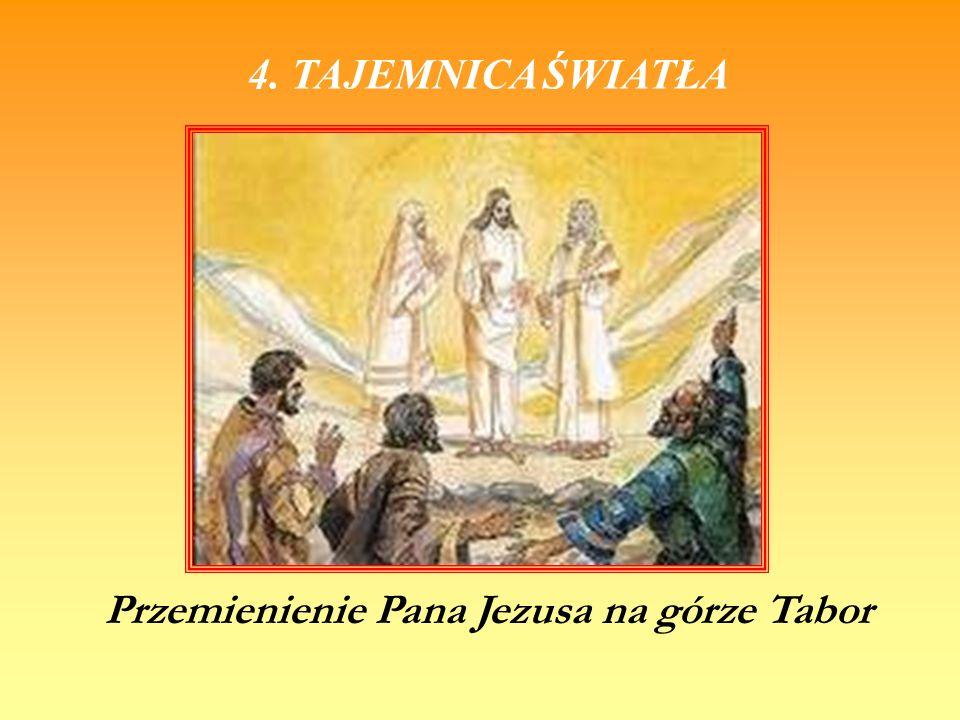 4. TAJEMNICA ŚWIATŁA Przemienienie Pana Jezusa na górze Tabor