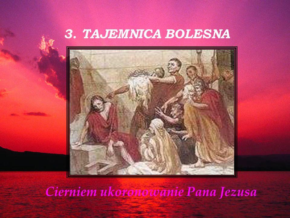 3. TAJEMNICA BOLESNA Cierniem ukoronowanie Pana Jezusa
