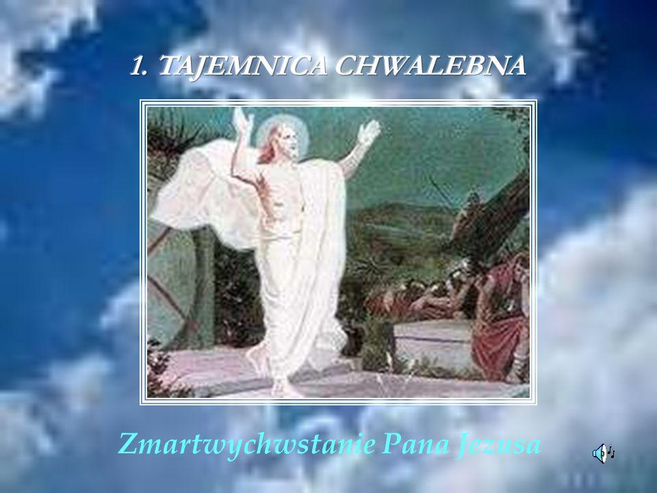 1. TAJEMNICA CHWALEBNA Zmartwychwstanie Pana Jezusa