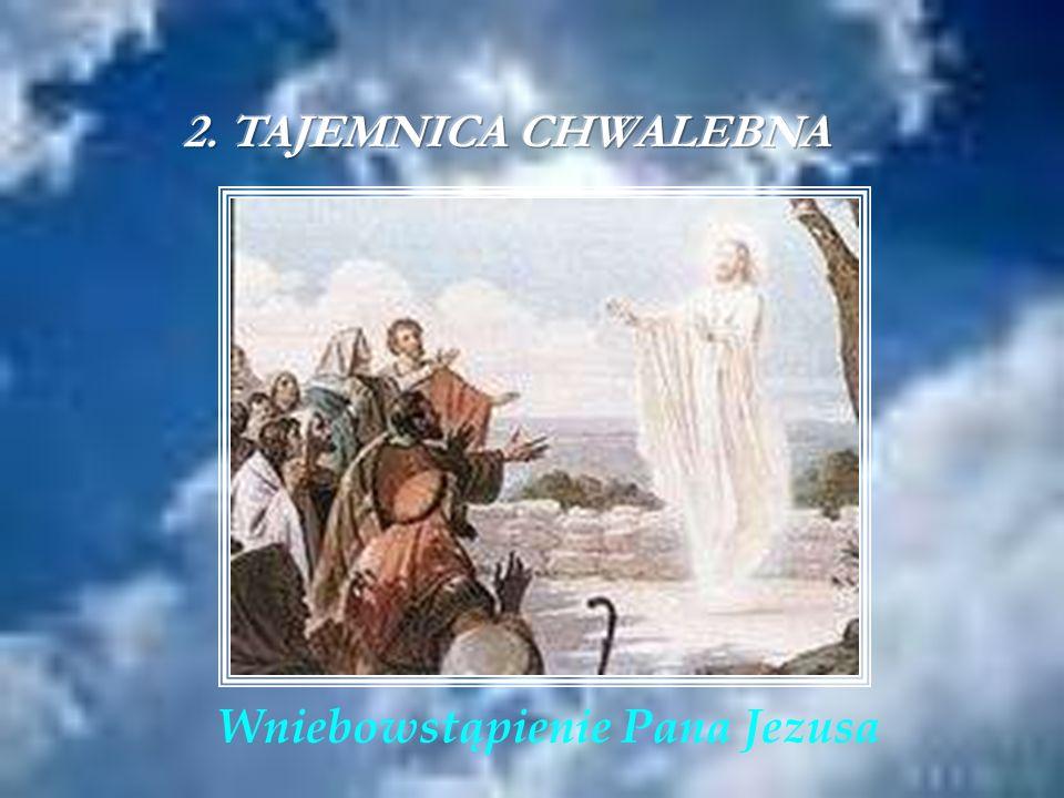 2. TAJEMNICA CHWALEBNA Wniebowstąpienie Pana Jezusa