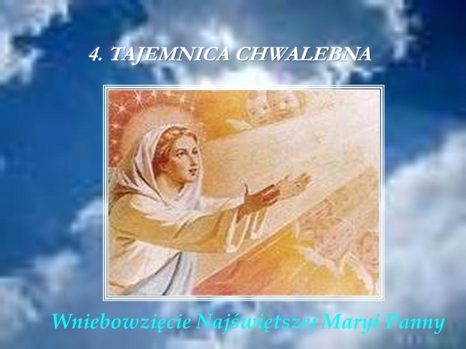 4. TAJEMNICA CHWALEBNA Wniebowzięcie Najświętszej Maryi Panny
