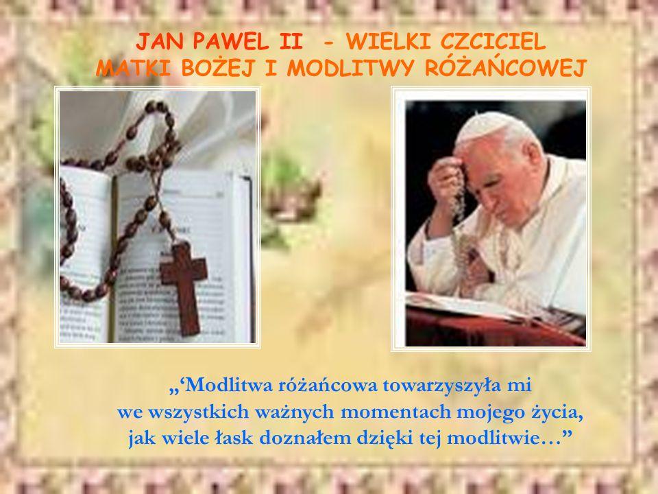 JAN PAWEL II - WIELKI CZCICIEL MATKI BOŻEJ I MODLITWY RÓŻAŃCOWEJ