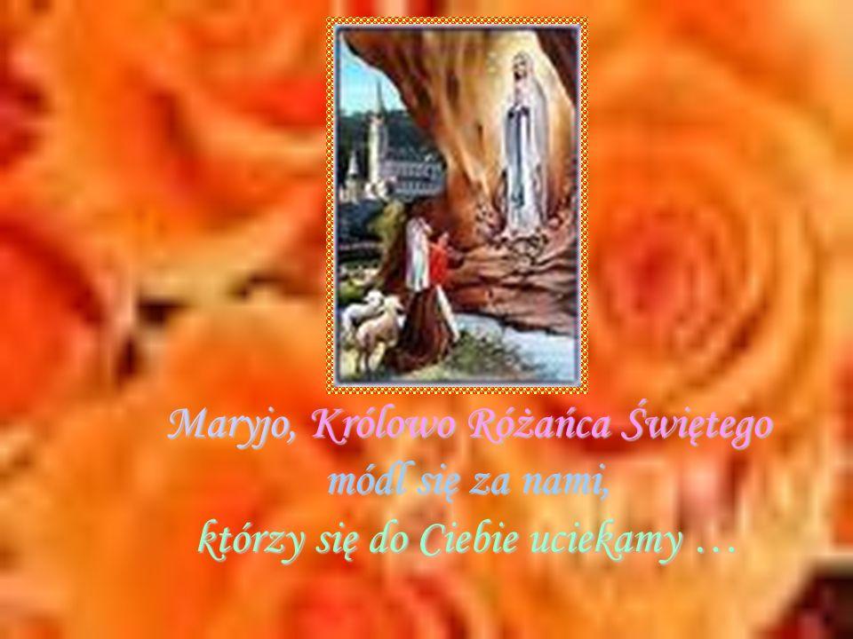 Maryjo, Królowo Różańca Świętego módl się za nami, którzy się do Ciebie uciekamy …