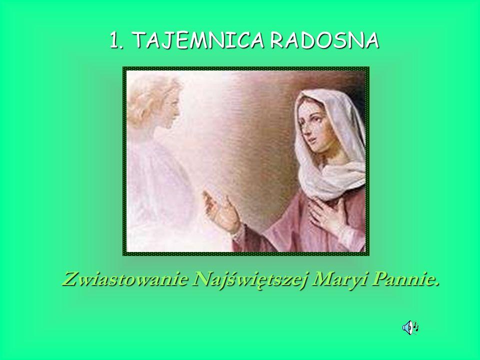 1. TAJEMNICA RADOSNA Zwiastowanie Najświętszej Maryi Pannie.