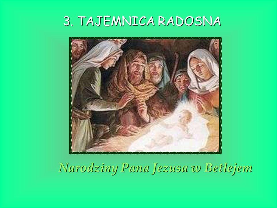 3. TAJEMNICA RADOSNA Narodziny Pana Jezusa w Betlejem