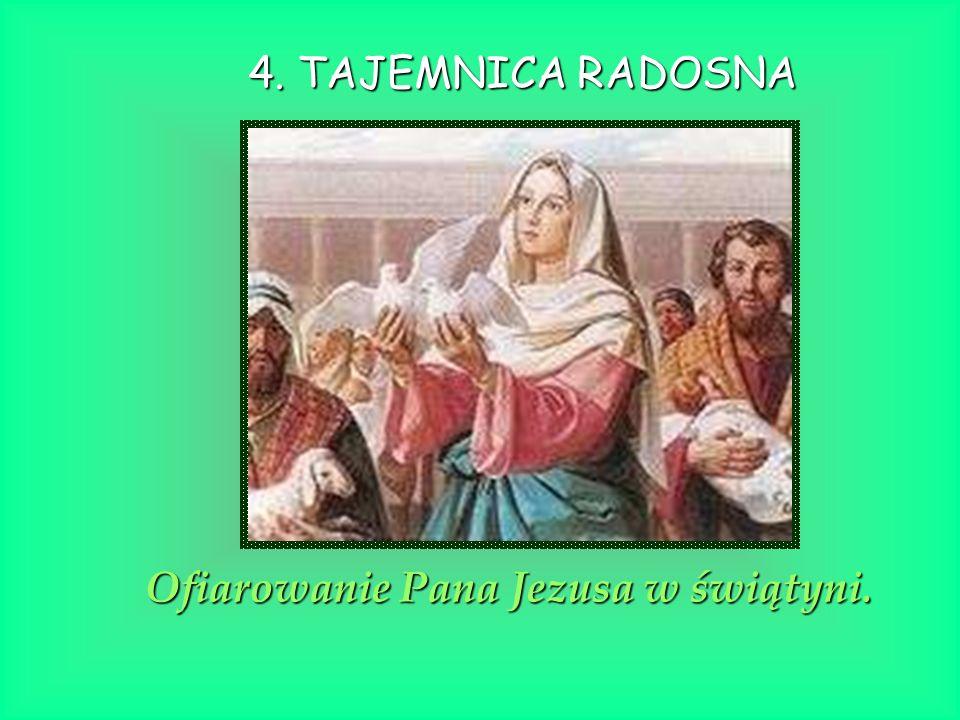 4. TAJEMNICA RADOSNA Ofiarowanie Pana Jezusa w świątyni.