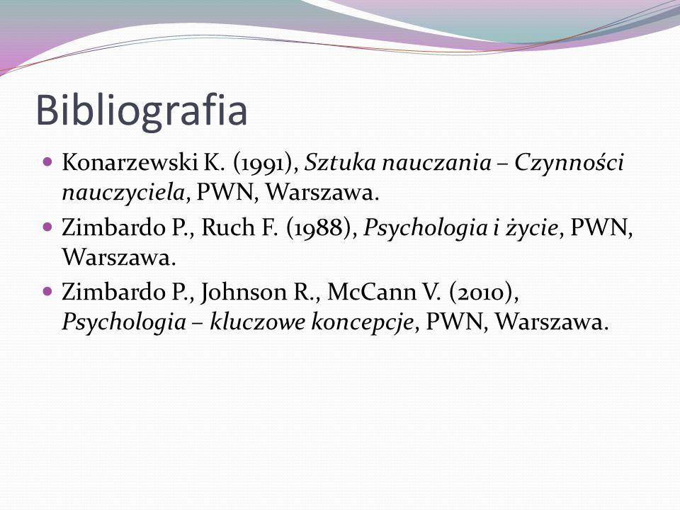 Bibliografia Konarzewski K. (1991), Sztuka nauczania – Czynności nauczyciela, PWN, Warszawa.