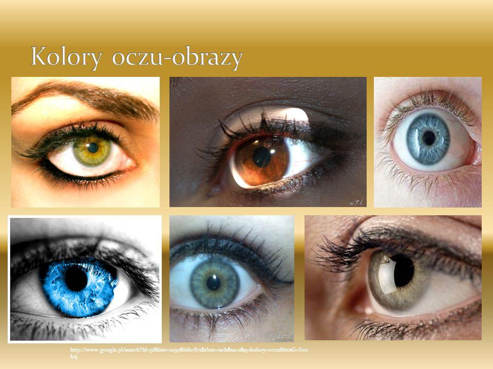 Kolory oczu-obrazy http://www.google.pl/search hl=pl&biw=1259&bih=871&tbm=isch&sa=1&q=kolory+oczu&btnG=Szukaj.