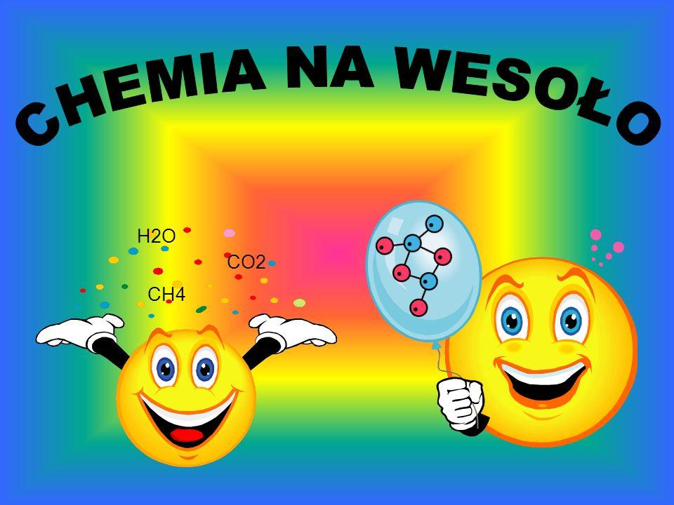 CHEMIA NA WESOŁO H2O CO2 CH4