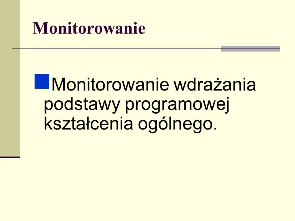 Monitorowanie wdrażania podstawy programowej kształcenia ogólnego.