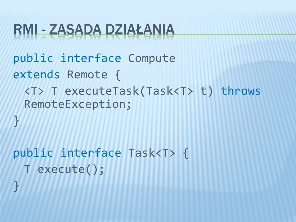 RMI - Zasada działania public interface Compute extends Remote {