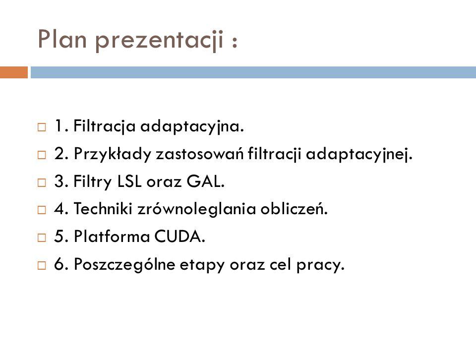 Plan prezentacji : 1. Filtracja adaptacyjna.