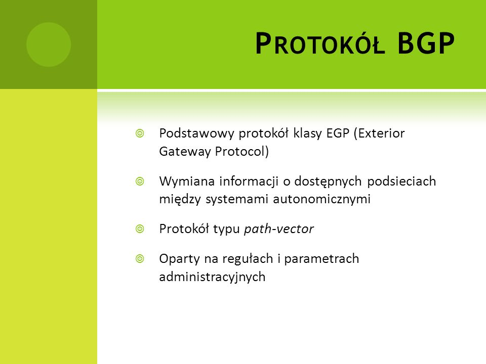 Protokół BGP Podstawowy protokół klasy EGP (Exterior Gateway Protocol)