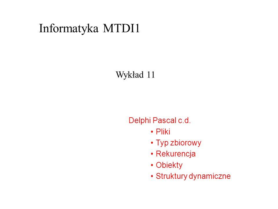 Informatyka MTDI1 Wykład 11 Delphi Pascal c.d. Pliki Typ zbiorowy