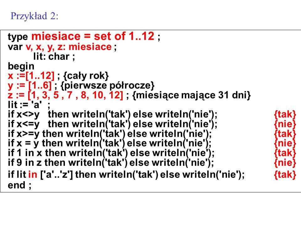 Przykład 2: type miesiace = set of 1..12 ; var v, x, y, z: miesiace ;