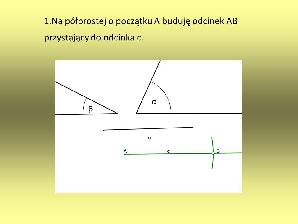 1.Na półprostej o początku A buduję odcinek AB przystający do odcinka c.