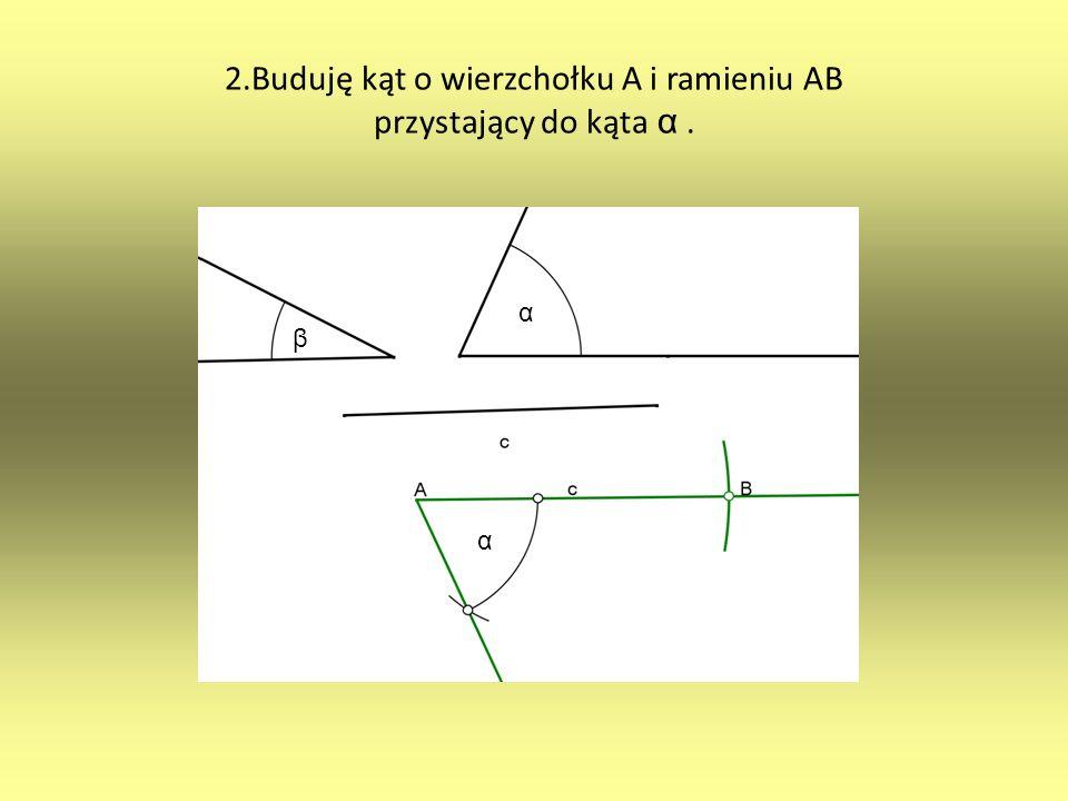 2.Buduję kąt o wierzchołku A i ramieniu AB przystający do kąta α .