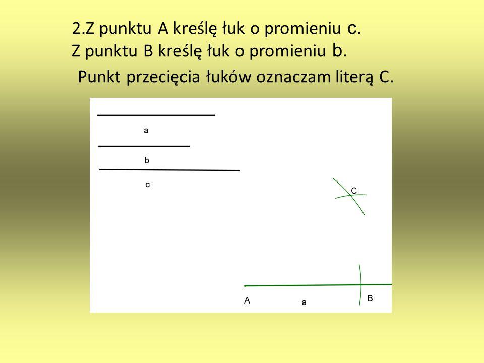 2. Z punktu A kreślę łuk o promieniu c