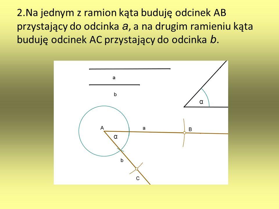 2.Na jednym z ramion kąta buduję odcinek AB przystający do odcinka a, a na drugim ramieniu kąta buduję odcinek AC przystający do odcinka b.