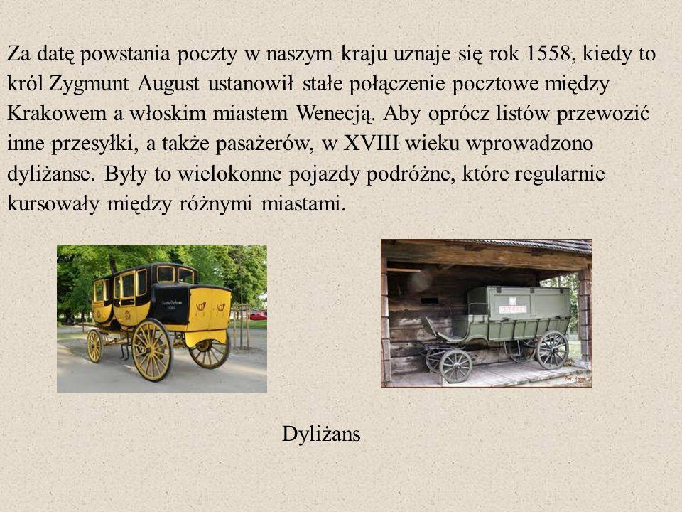 Za datę powstania poczty w naszym kraju uznaje się rok 1558, kiedy to król Zygmunt August ustanowił stałe połączenie pocztowe między Krakowem a włoskim miastem Wenecją. Aby oprócz listów przewozić inne przesyłki, a także pasażerów, w XVIII wieku wprowadzono dyliżanse. Były to wielokonne pojazdy podróżne, które regularnie kursowały między różnymi miastami.