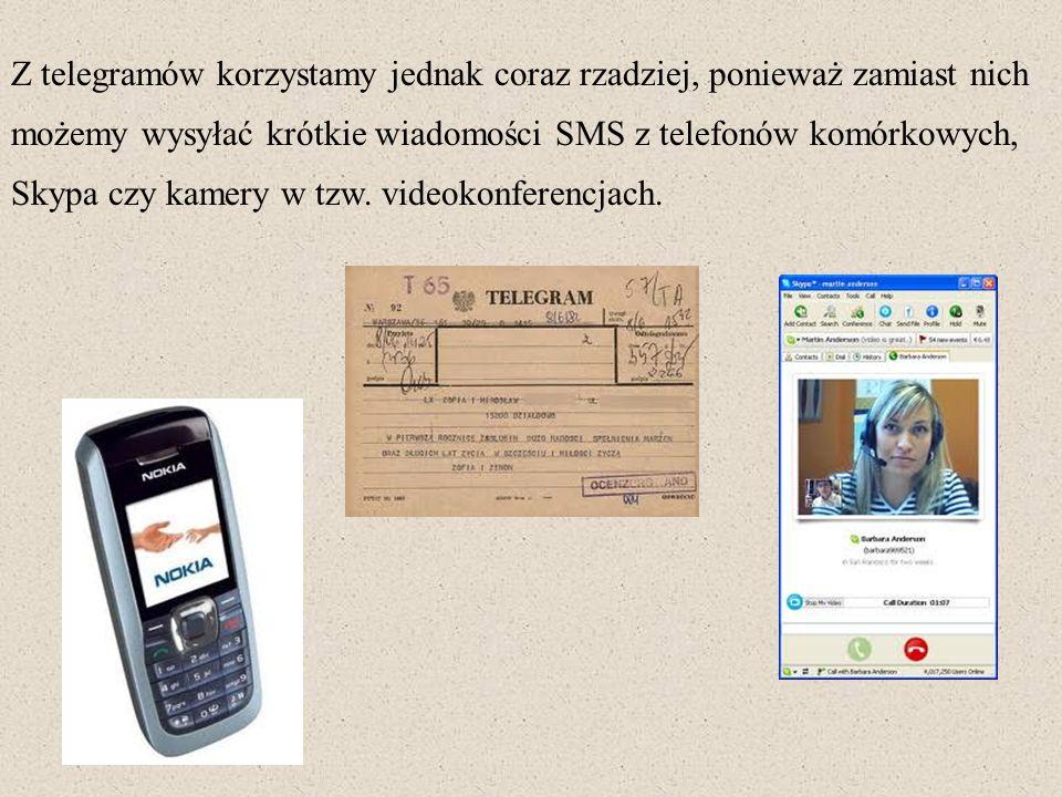 Z telegramów korzystamy jednak coraz rzadziej, ponieważ zamiast nich możemy wysyłać krótkie wiadomości SMS z telefonów komórkowych, Skypa czy kamery w tzw.