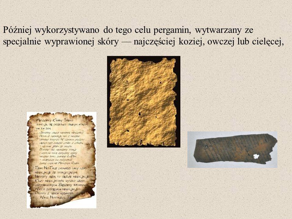 Później wykorzystywano do tego celu pergamin, wytwarzany ze specjalnie wyprawionej skóry — najczęściej koziej, owczej lub cielęcej,